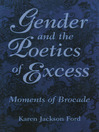 Gender and the Poetics of Excess (eBook): Moments of Brocade